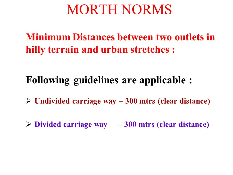 MORTH NORMS Following guidelines are applicable :  Undivided carriage way – 300 mtrs (clear distance)  Divided carriage way – 300 mtrs (clear distan