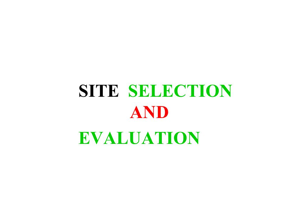 SITE SELECTION AND EVALUATION