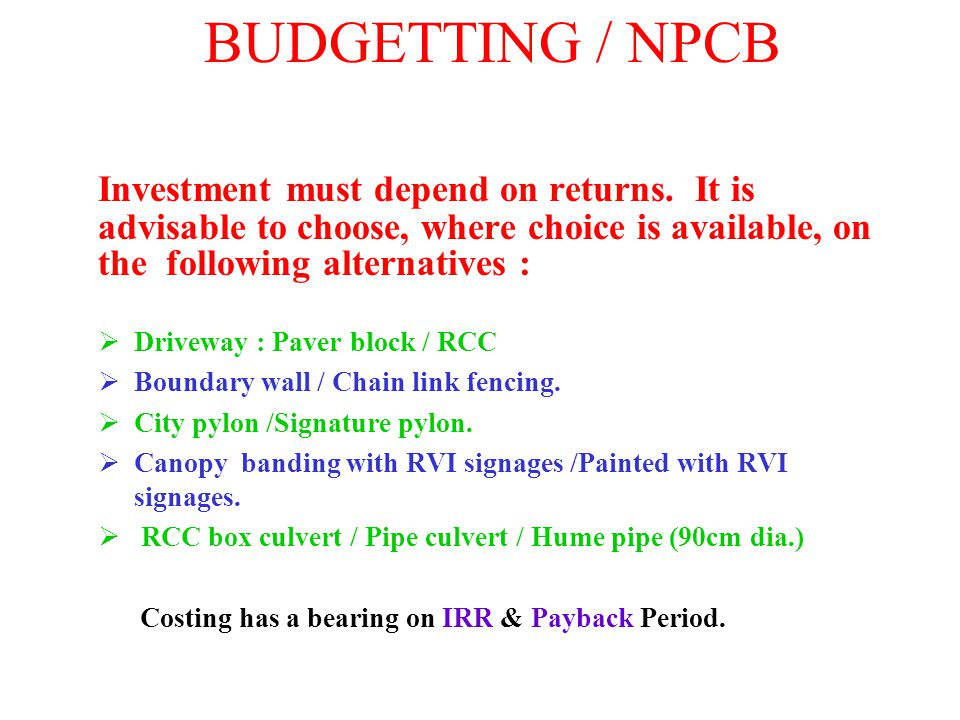 BUDGETTING / NPCB Investment must depend on returns. It is advisable to choose, where choice is available, on the following alternatives :  Driveway