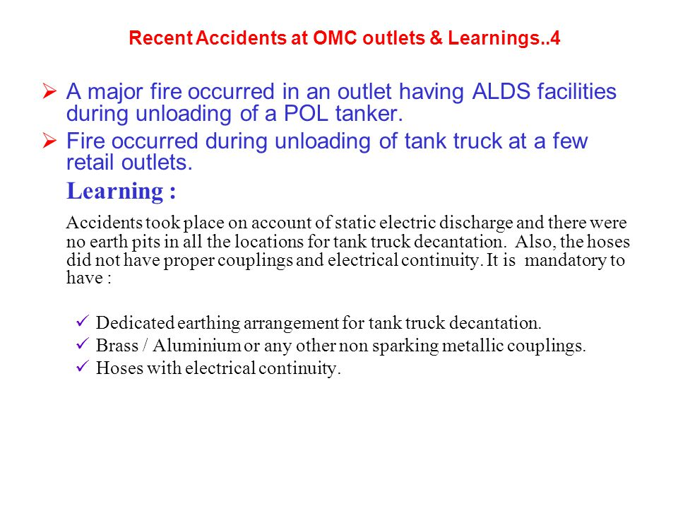  A major fire occurred in an outlet having ALDS facilities during unloading of a POL tanker.  Fire occurred during unloading of tank truck at a few