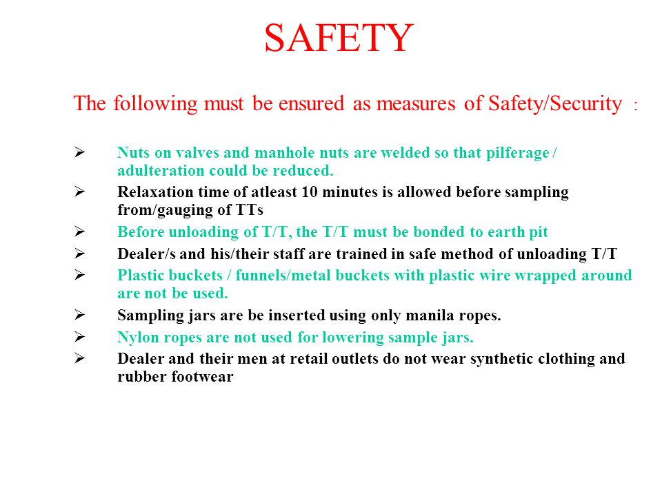 SAFETY The following must be ensured as measures of Safety/Security :  Nuts on valves and manhole nuts are welded so that pilferage / adulteration co