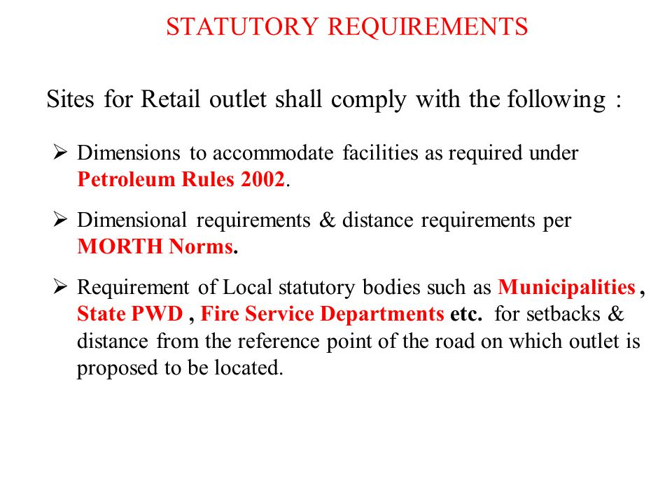 STATUTORY REQUIREMENTS  Dimensions to accommodate facilities as required under Petroleum Rules 2002.  Dimensional requirements & distance requiremen
