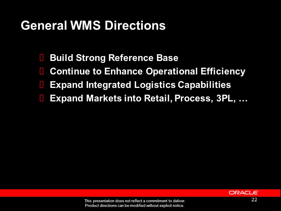22 General WMS Directions  Build Strong Reference Base  Continue to Enhance Operational Efficiency  Expand Integrated Logistics Capabilities  Expa