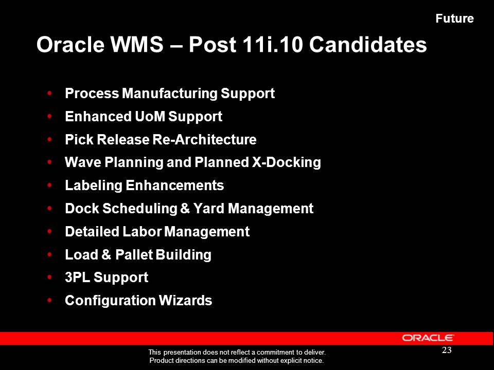 23 Oracle WMS – Post 11i.10 Candidates  Process Manufacturing Support  Enhanced UoM Support  Pick Release Re-Architecture  Wave Planning and Plann