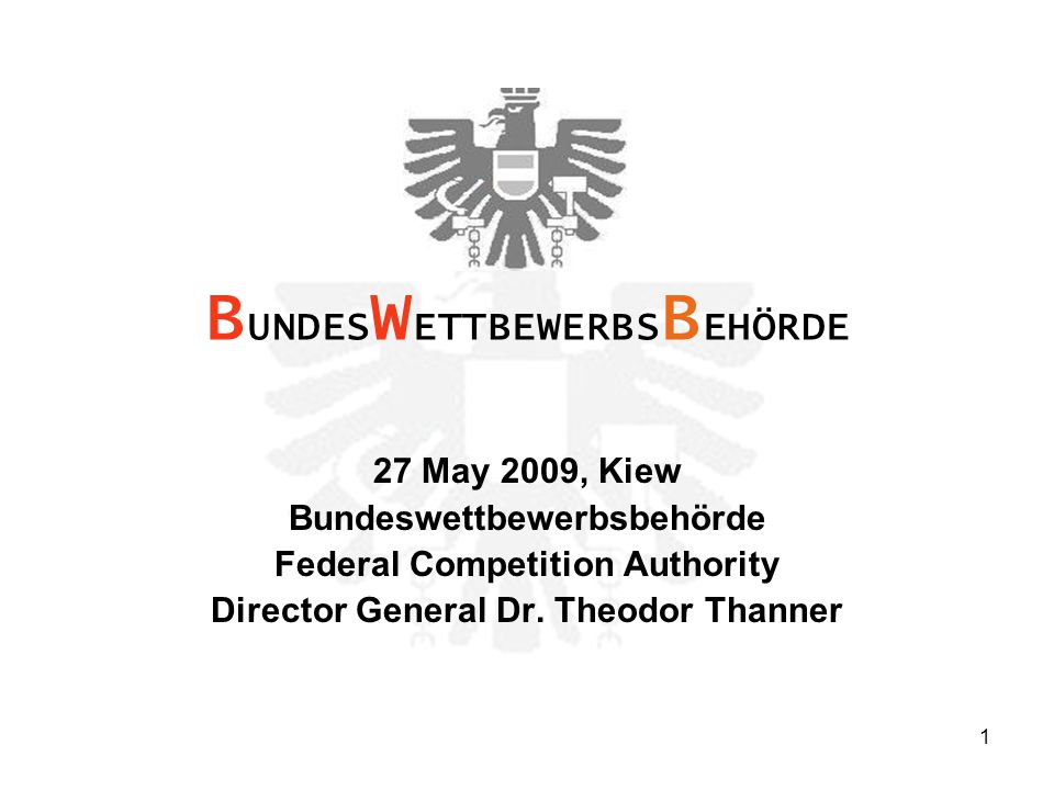 1 27 May 2009, Kiew Bundeswettbewerbsbehörde Federal Competition Authority Director General Dr.