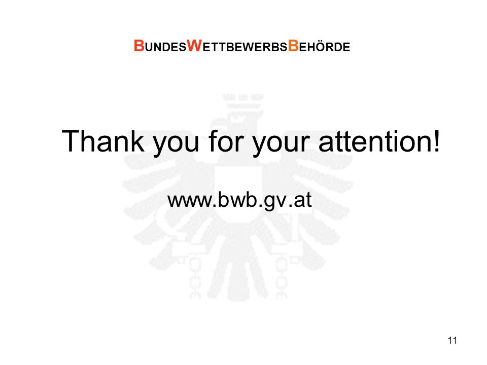 11 Thank you for your attention! www.bwb.gv.at B UNDES W ETTBEWERBS B EHÖRDE