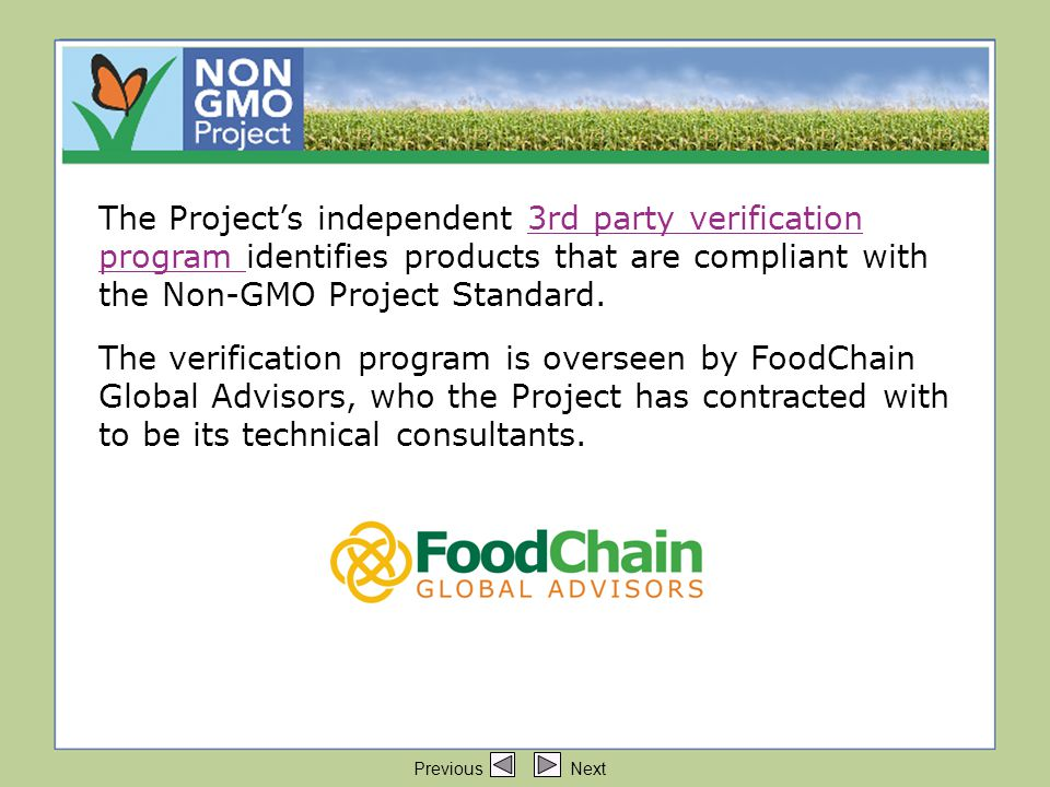 The Project's independent 3rd party verification The Project's independent 3rd party verification program identifies products that are compliant with the Non-GMO Project Standard.3rd party verification program The verification program is overseen by FoodChain Global Advisors, who the Project has contracted with to be its technical consultants.
