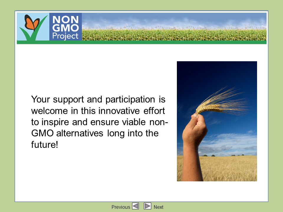 Your support and participation Your support and participation is welcome in this innovative effort to inspire and ensure viable non- GMO alternatives long into the future.