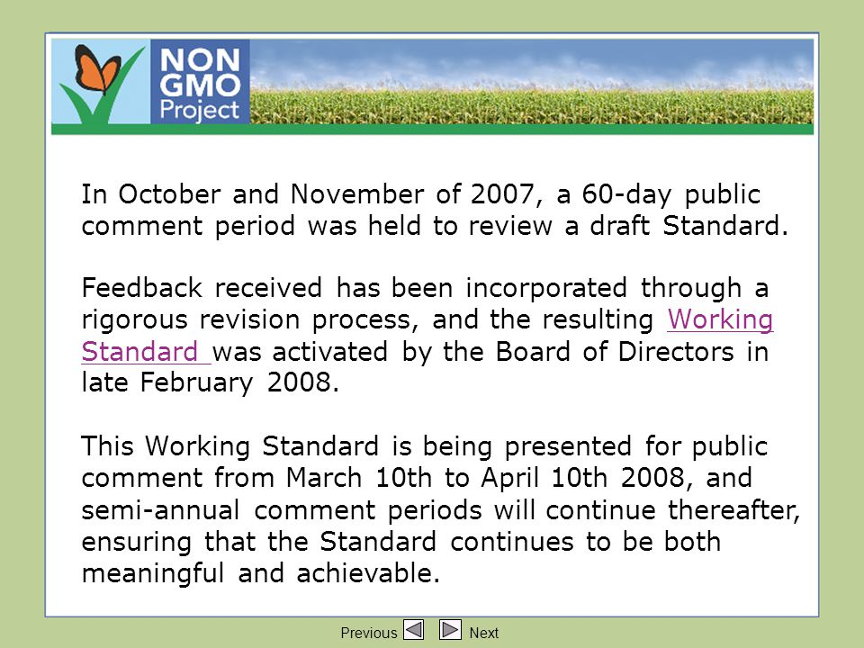 Comments on the Working Standard Comments on the Working Standard can be submitted to standard@nongmoproject.org.Working Standard standard@nongmoproject.org Comments are reviewed by the Project's Standard Revision Committee, which includes members from both the Technical Advisory Board and the Outreach Policy Board.