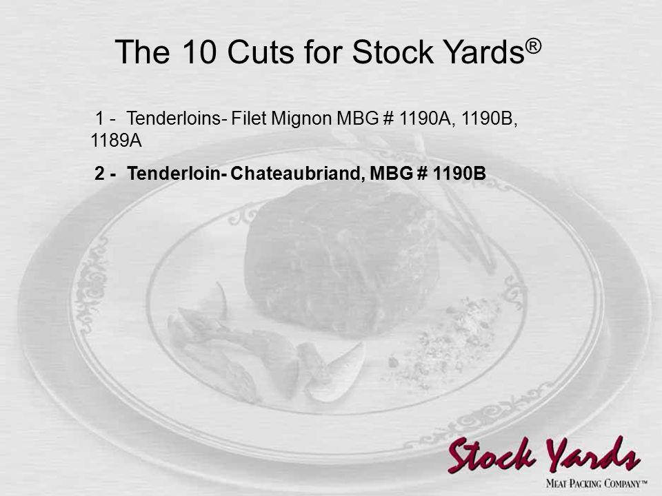 1 - Tenderloins- Filet Mignon MBG # 1190A, 1190B, 1189A 2 - Tenderloin- Chateaubriand, MBG # 1190B The 10 Cuts for Stock Yards ®