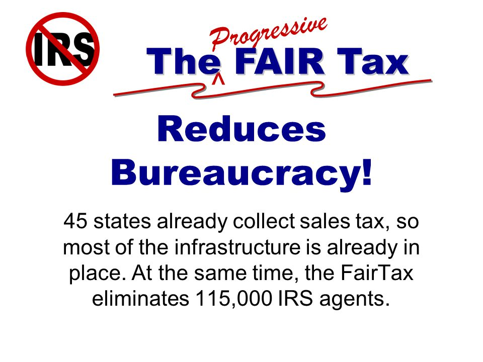 ^ Progressive The FAIR Tax Reduces Bureaucracy.