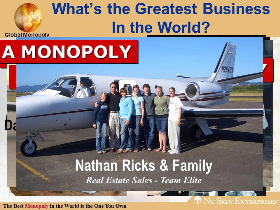 Global Monopoly What's the Greatest Business In the World? Peggy Krock Nutritionist -Team Elite A MONOPOLY Steve & Melyn Campbell Entrepreneur & Consu