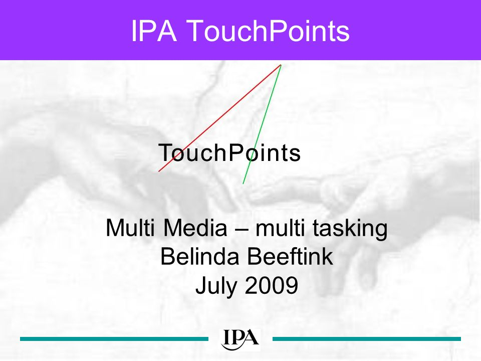 IPA TouchPoints Multi Media – multi tasking Belinda Beeftink July 2009