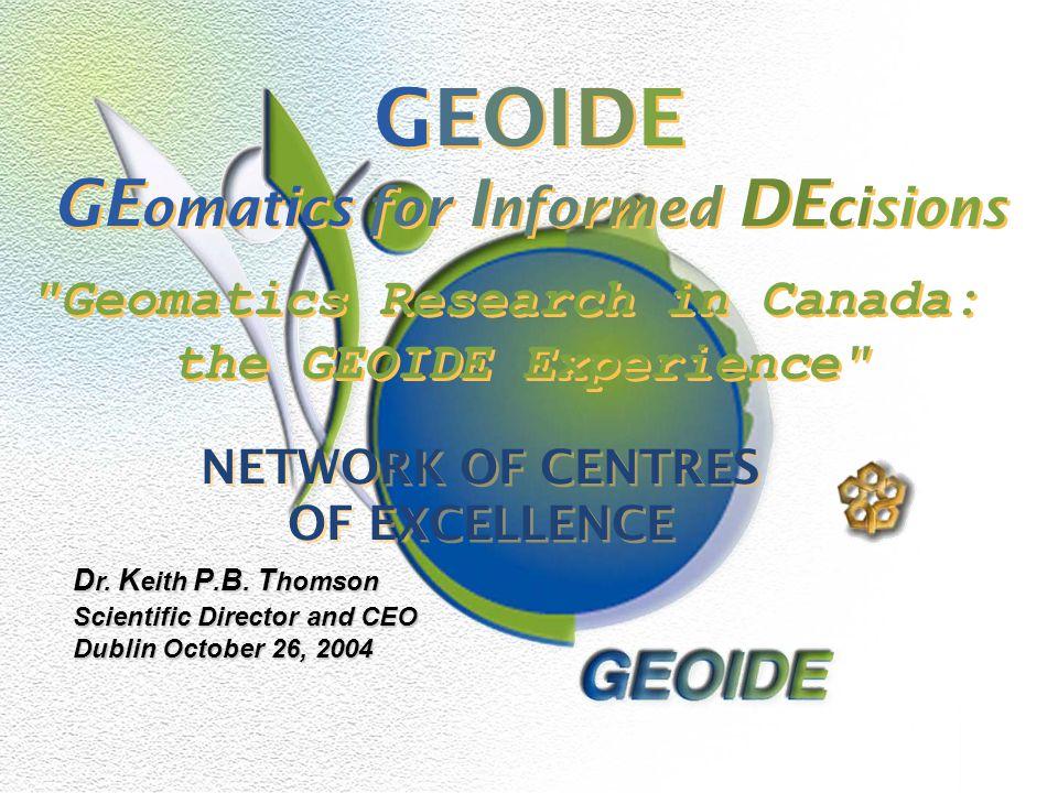 © 2004 GEOIDE GE omatics for I nformed DE cisions GEOIDE GE omatics for I nformed DE cisions NETWORK OF CENTRES OF EXCELLENCE NETWORK OF CENTRES OF EXCELLENCE D r.