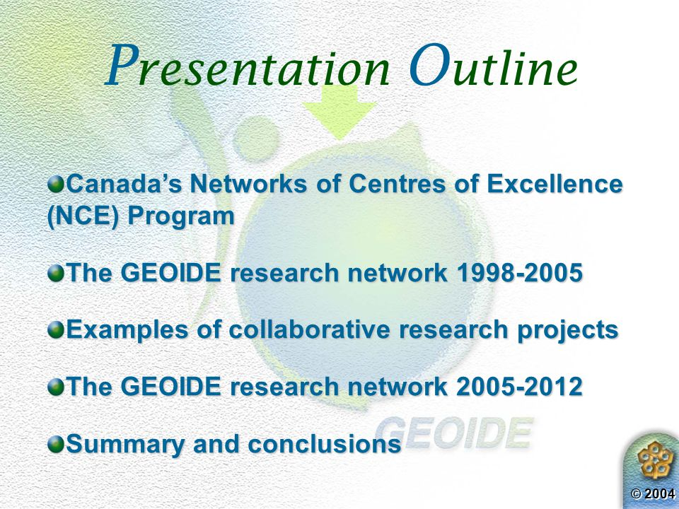 © 2004 GEOIDE GE omatics for I nformed DE cisions GEOIDE GE omatics for I nformed DE cisions NETWORK OF CENTRES OF EXCELLENCE NETWORK OF CENTRES OF EX