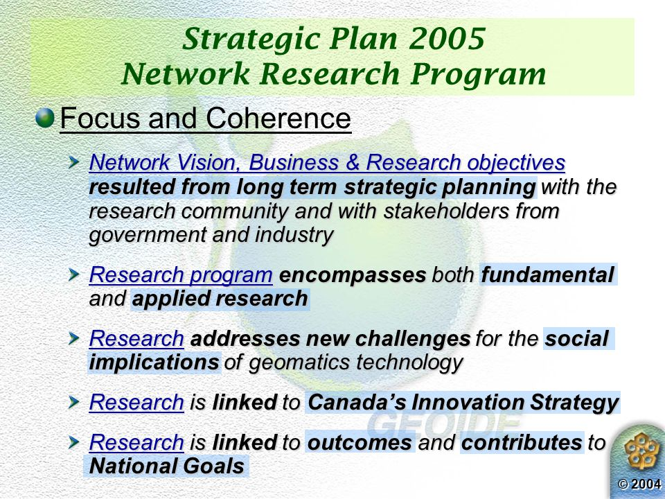 © 2004 GEOIDE Strategic Plan 2005 - 2012 A multidisciplinary Network with International Outreach 4% 2% 6% 8% 15% 5% 17% 9% 23% 6% 5% Canada USA Europe