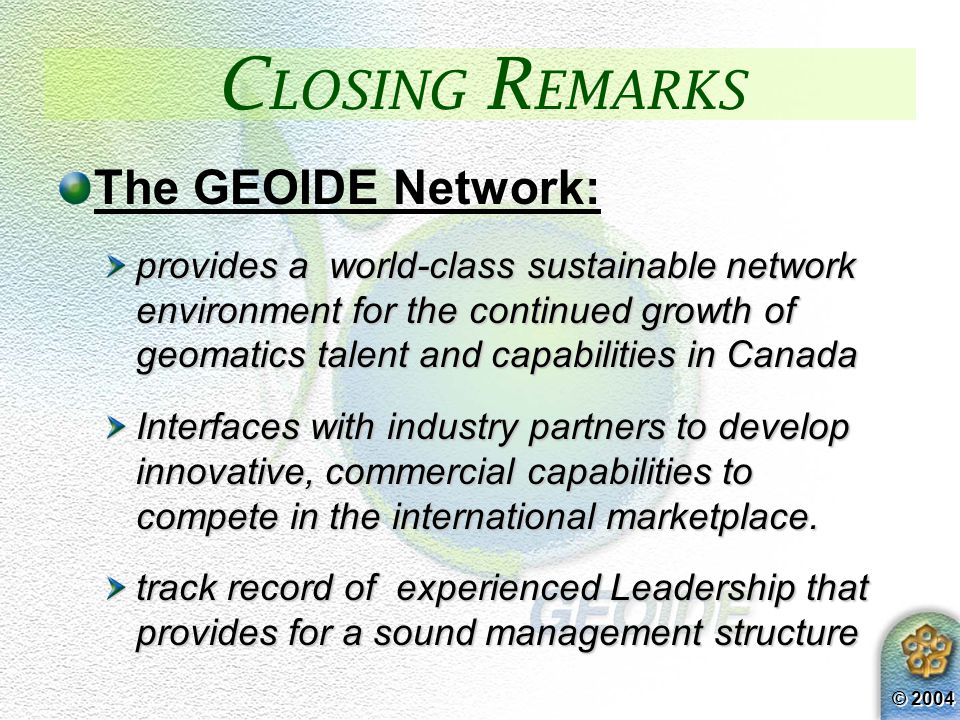 © 2004 Bridging the gap GEOIDE provides an important role in filling the well-recognized gap between discovery of new knowledge and its deployment in