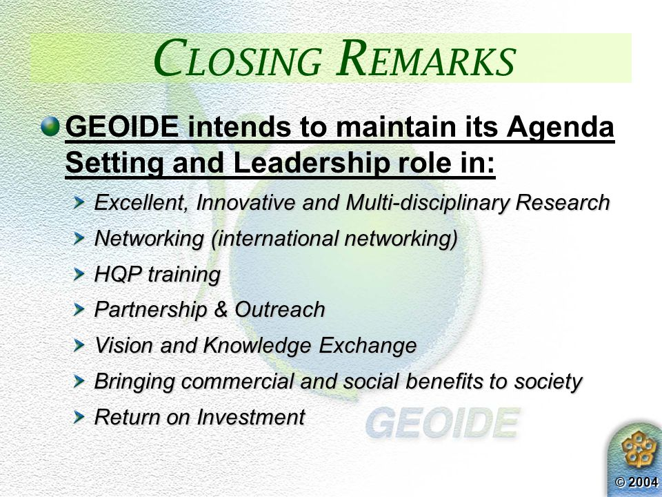 © 2004 The GEOIDE Network: provides a world-class sustainable network environment for the continued growth of geomatics talent and capabilities in Can