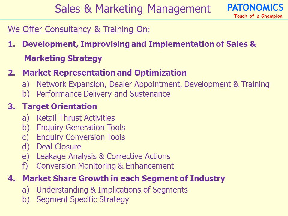 We Offer Consultancy & Training On : 1.Development, Improvising and Implementation of Sales & Marketing Strategy 2.