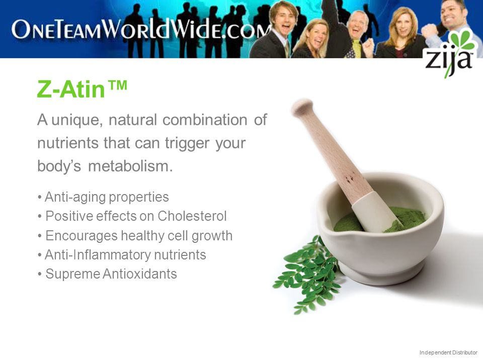 Independent Distributor Z-Atin™ A unique, natural combination of nutrients that can trigger your body's metabolism. Anti-aging properties Positive eff