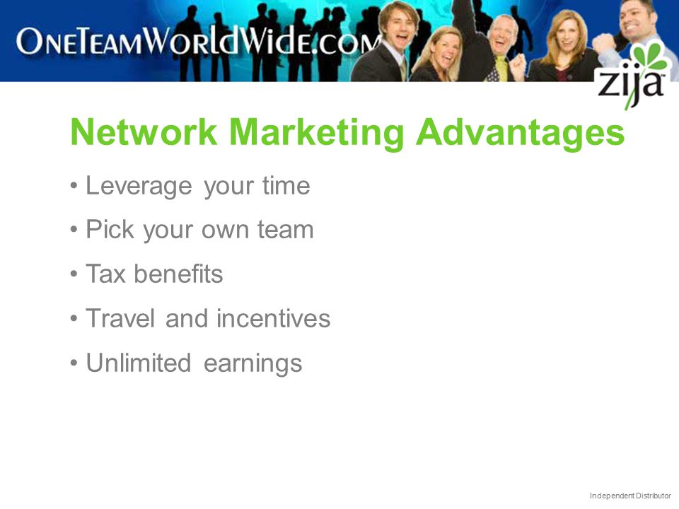Independent Distributor Network Marketing Advantages Leverage your time Pick your own team Tax benefits Travel and incentives Unlimited earnings