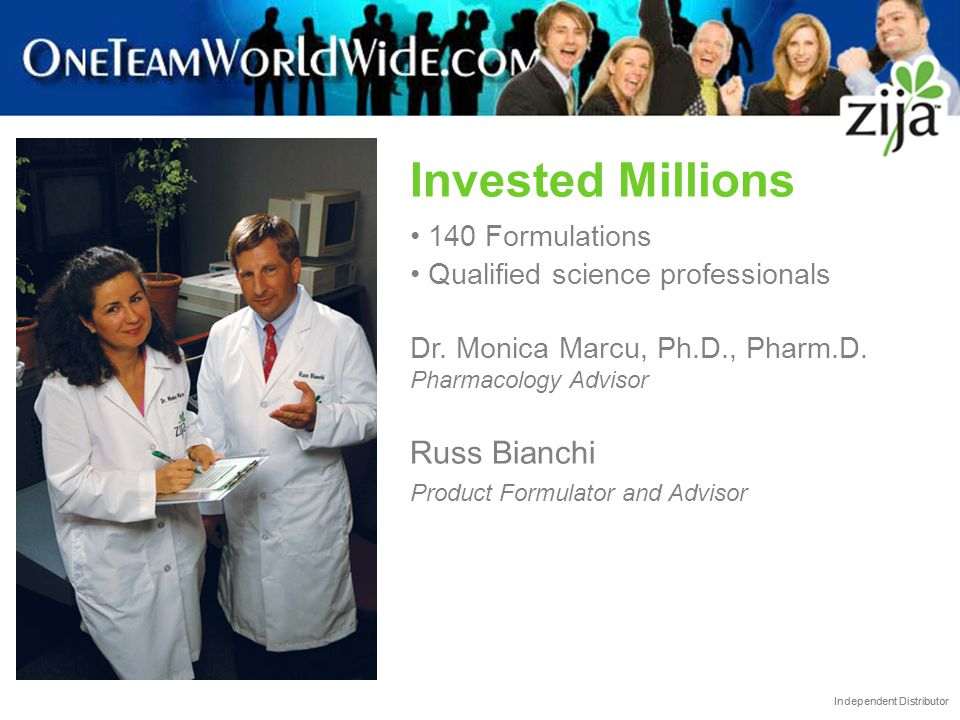 Independent Distributor Invested Millions 140 Formulations Qualified science professionals Dr. Monica Marcu, Ph.D., Pharm.D. Pharmacology Advisor Russ