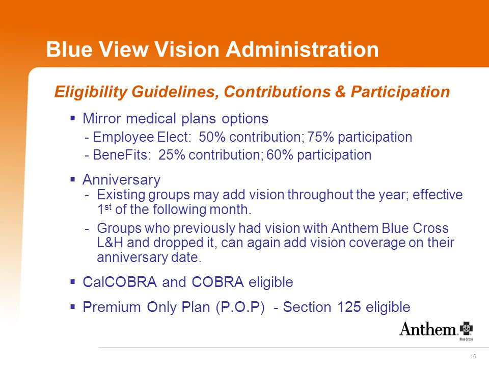 16 Blue View Vision Administration Eligibility Guidelines, Contributions & Participation  Mirror medical plans options - Employee Elect: 50% contribu