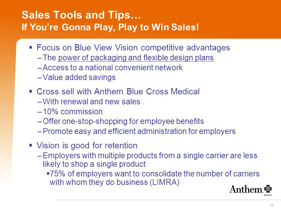 22 Sales Tools and Tips… If You're Gonna Play, Play to Win Sales!  Focus on Blue View Vision competitive advantages –The power of packaging and flexi