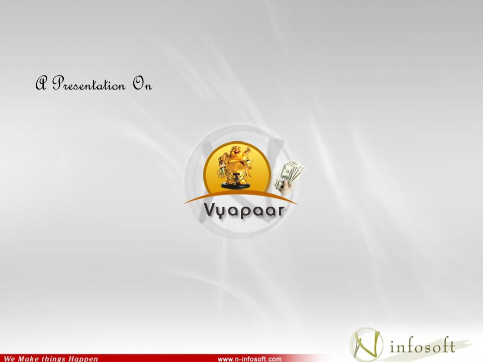 Overview  Who We Are  What We Do  Vyapaar What is Vyapaar Features Business Benefits Process Modules Functionalities Configuration Ideal for  At the End