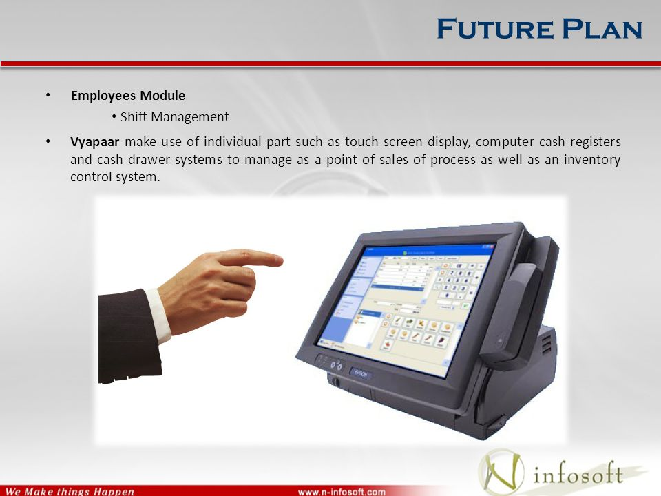 Employees Module Shift Management Vyapaar make use of individual part such as touch screen display, computer cash registers and cash drawer systems to