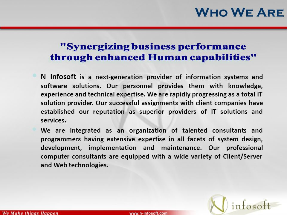 Who We Are N Infosoft is a next-generation provider of information systems and software solutions. Our personnel provides them with knowledge, experie