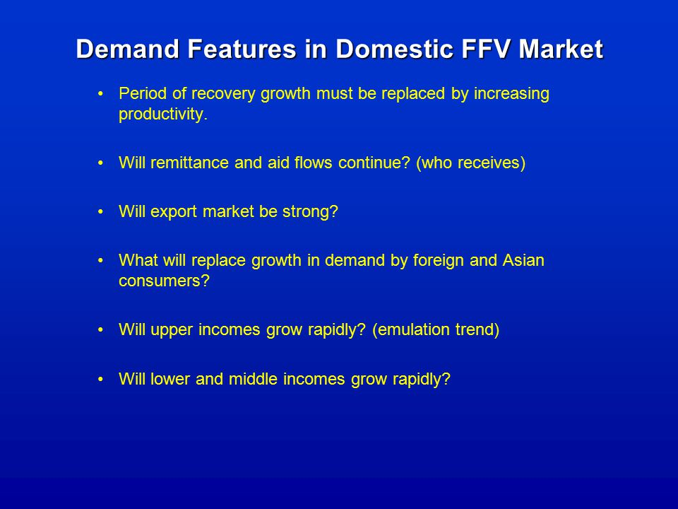 Demand Features in Domestic FFV Market Period of recovery growth must be replaced by increasing productivity.