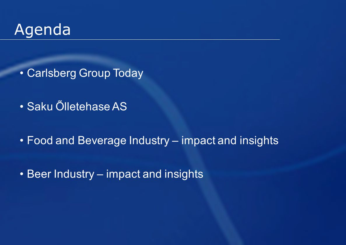 Agenda Carlsberg Group Today Saku Õlletehase AS Food and Beverage Industry – impact and insights Beer Industry – impact and insights