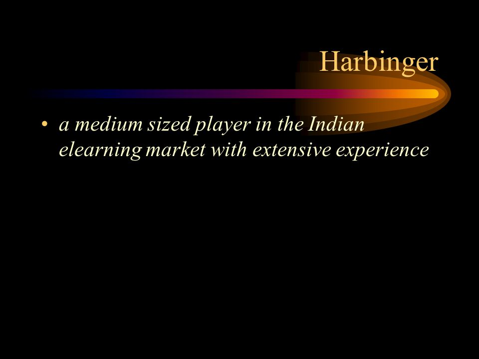 Harbinger a medium sized player in the Indian elearning market with extensive experience