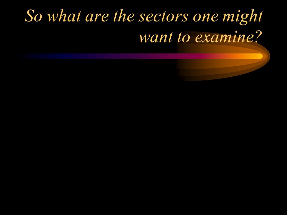 So what are the sectors one might want to examine?