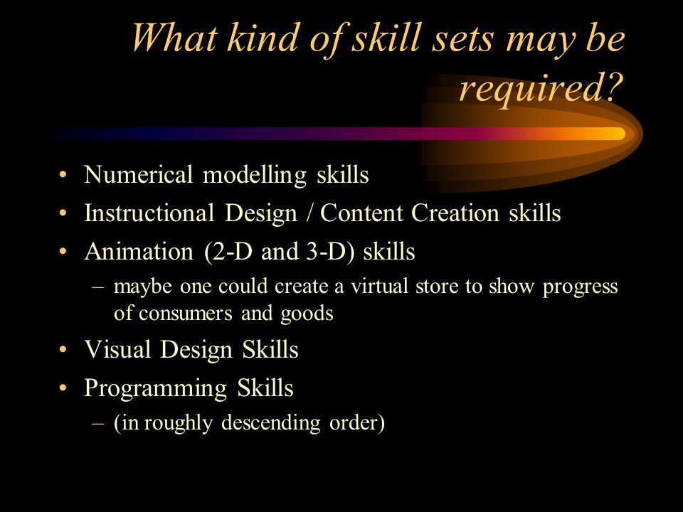 What kind of skill sets may be required.