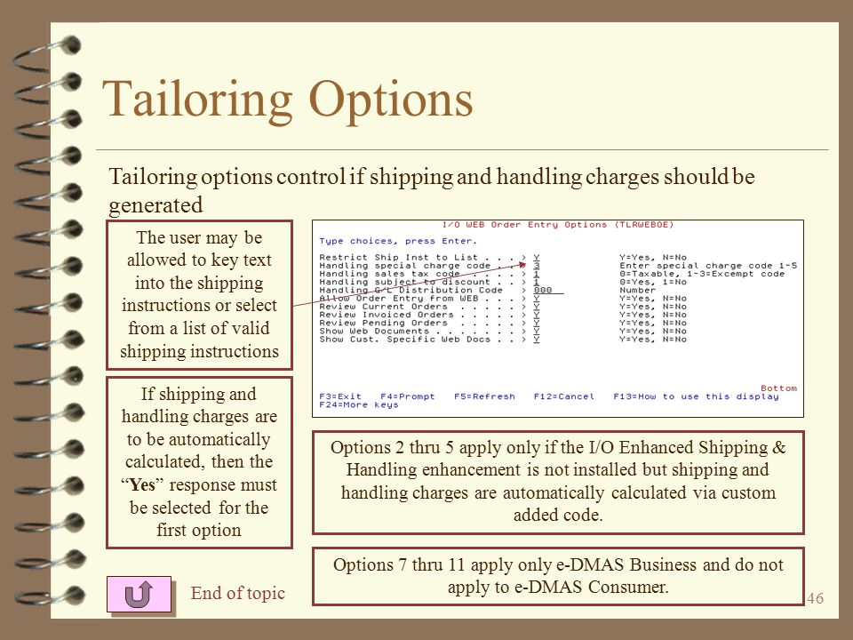 45 Tailoring Options 4 Using the IOTAILOR WEBOE command, the user can tailor the WEBOE enhancement 4 The tailoring options control if shipping and handling charges should be generated