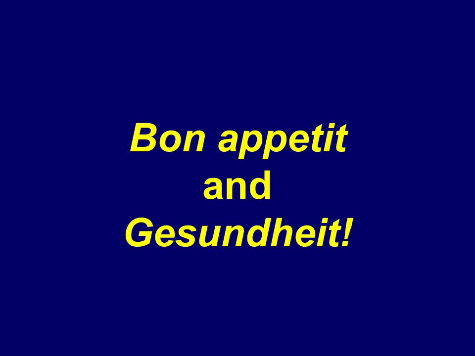 Bon appetit and Gesundheit!