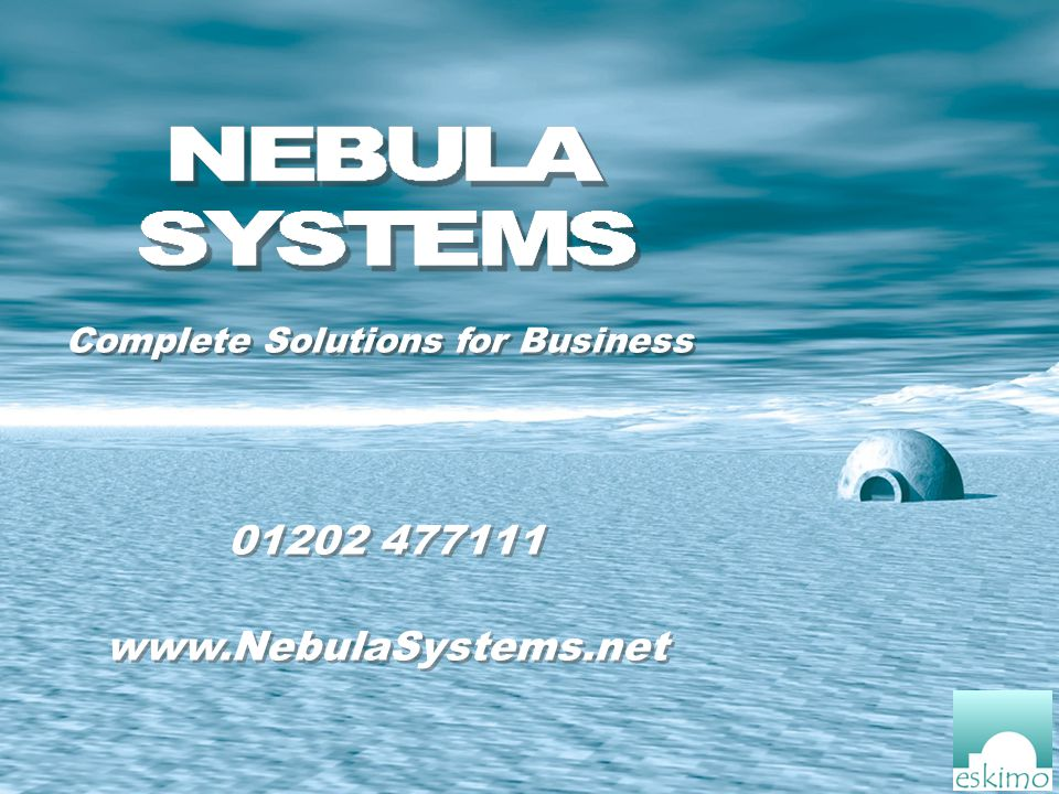 Complete Solutions for Business 01202 477111 www.NebulaSystems.net 01202 477111 www.NebulaSystems.net