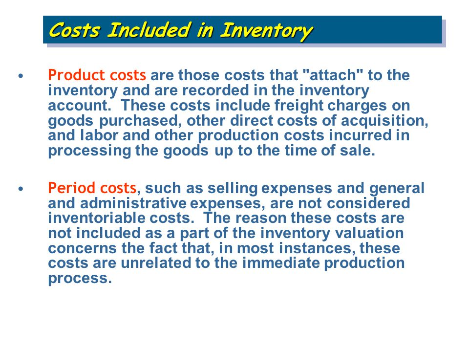Product costs are those costs that attach to the inventory and are recorded in the inventory account.