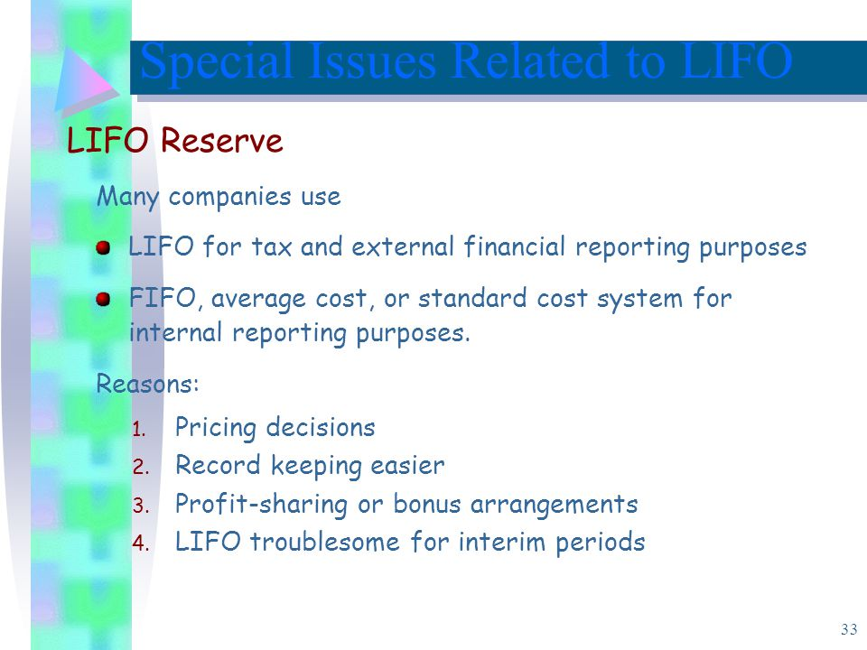33 Many companies use LIFO for tax and external financial reporting purposes FIFO, average cost, or standard cost system for internal reporting purposes.