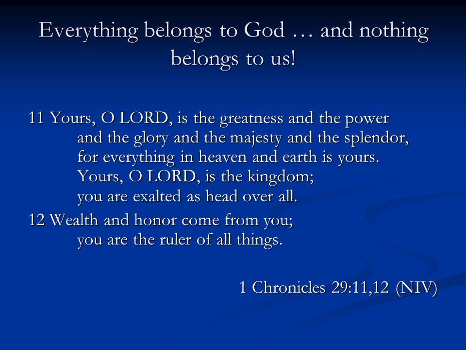 Everything belongs to God … and nothing belongs to us.