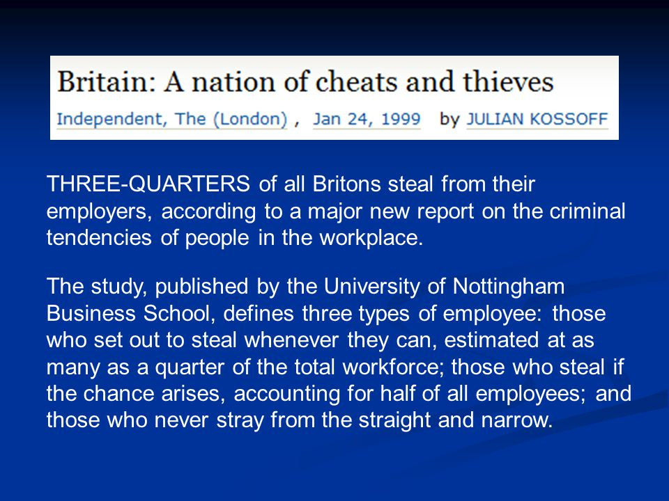 THREE-QUARTERS of all Britons steal from their employers, according to a major new report on the criminal tendencies of people in the workplace.