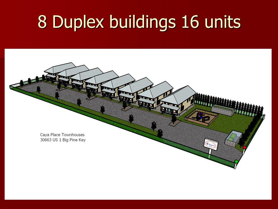8 Duplex buildings 16 units