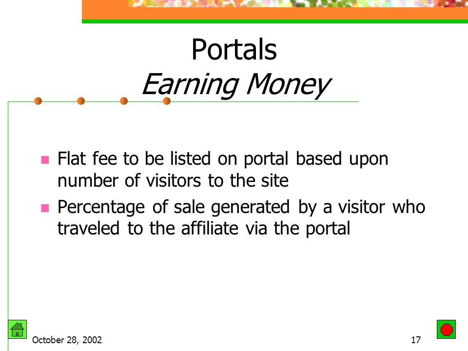 October 28, 200216 Portals Definition – entry point to the rest of the Internet Presents content and links to variety of topics Customize the content User provides personal data Portal provides related information and links Can become your home page