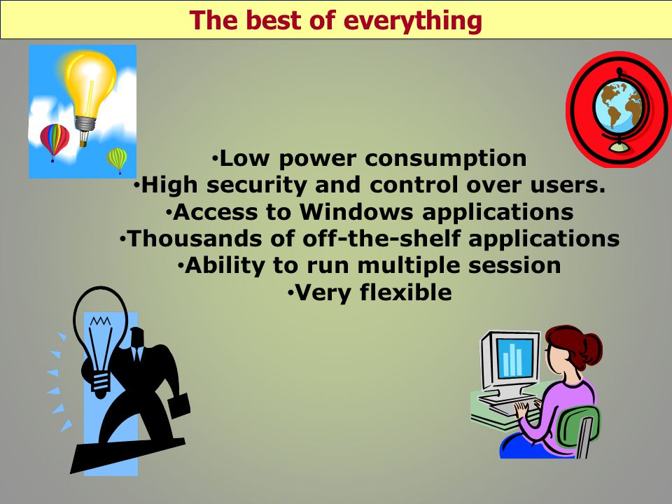 Low power consumption High security and control over users.