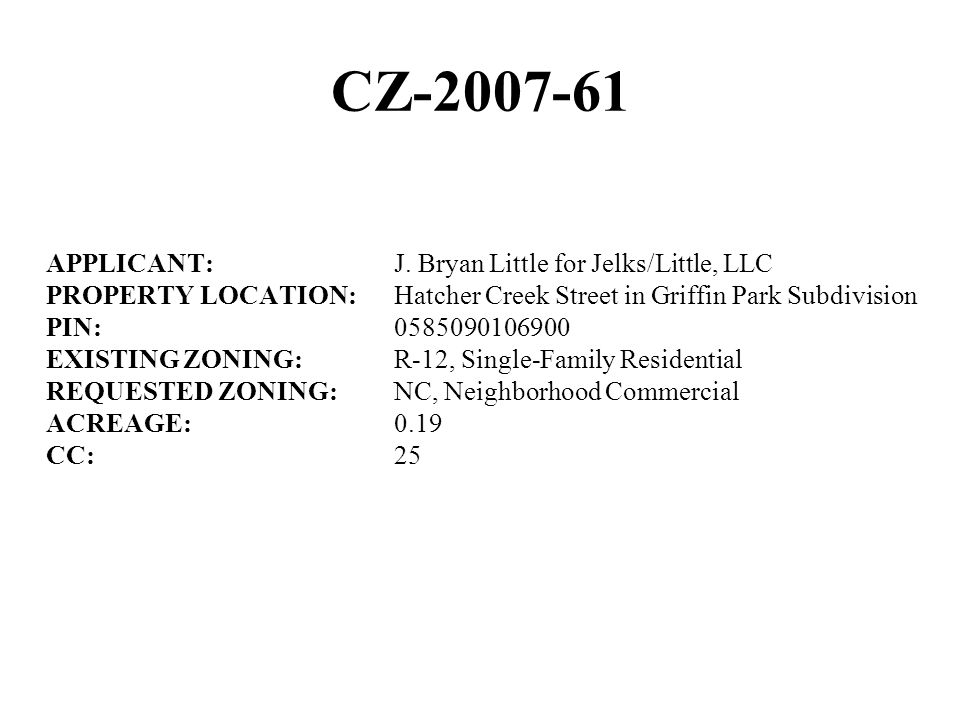 CZ-2007-61 APPLICANT:J. Bryan Little for Jelks/Little, LLC PROPERTY LOCATION:Hatcher Creek Street in Griffin Park Subdivision PIN:0585090106900 EXISTI