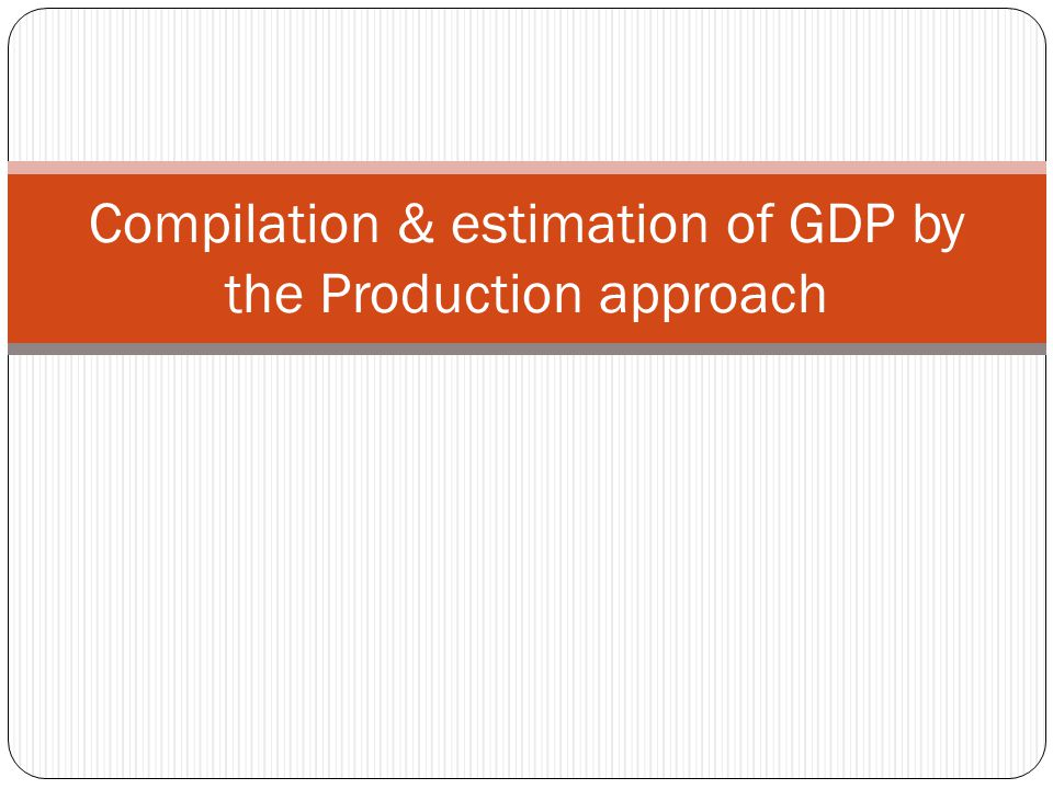 Valuation of GDP 18 GDP at Current Prices (Nominal GDP) GDP at Constant Prices (Real GDP)