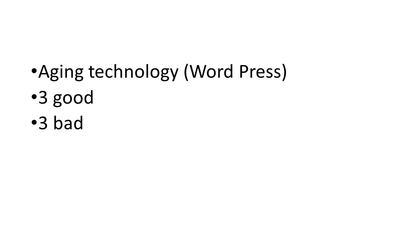 Aging technology (Word Press) 3 good 3 bad