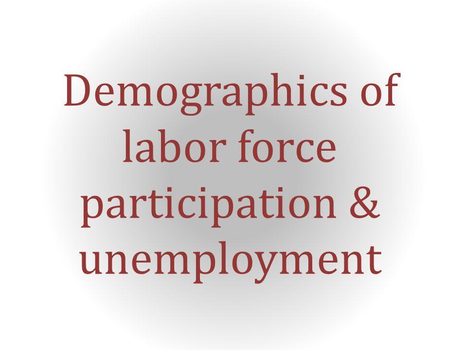 Demographics of labor force participation & unemployment